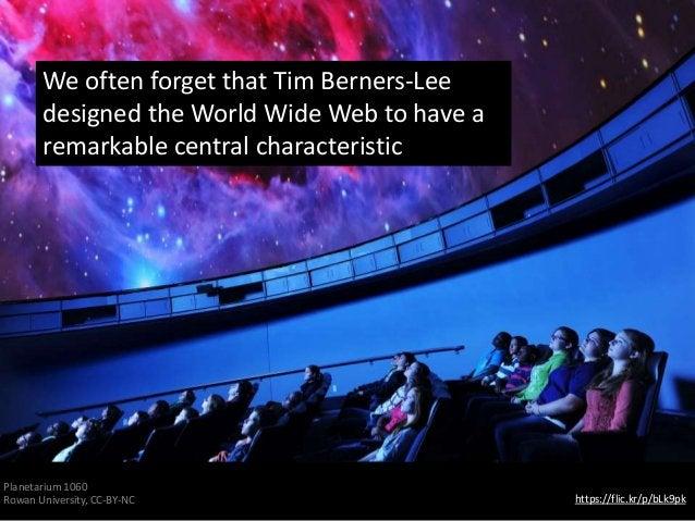 https://flic.kr/p/bLk9pk Planetarium 1060 Rowan University, CC-BY-NC We often forget that Tim Berners-Lee designed the Wor...