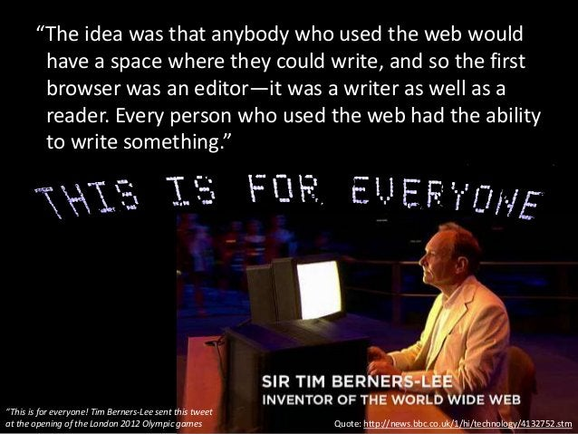 """""""The idea was that anybody who used the web would have a space where they could write, and so the first browser was an edi..."""