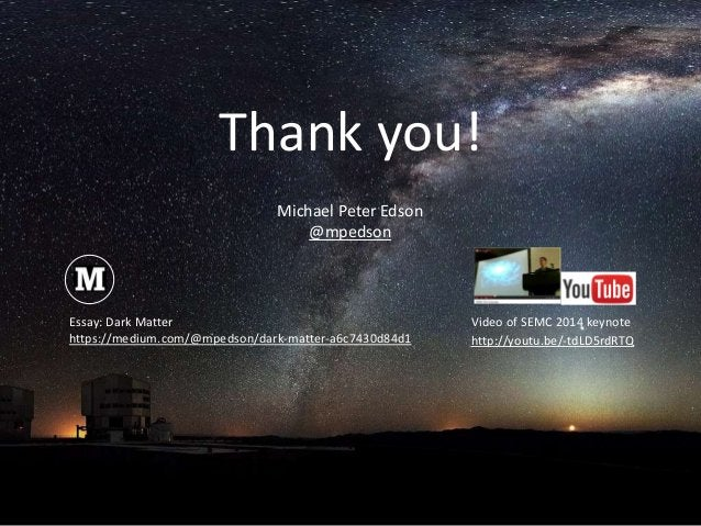 Thank you! Essay: Dark Matter https://medium.com/@mpedson/dark-matter-a6c7430d84d1 http://youtu.be/-tdLD5rdRTQ Video of SE...
