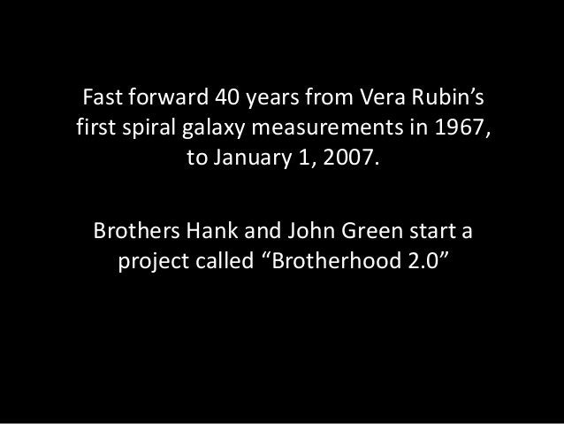 Fast forward 40 years from Vera Rubin's first spiral galaxy measurements in 1967, to January 1, 2007. Brothers Hank and Jo...