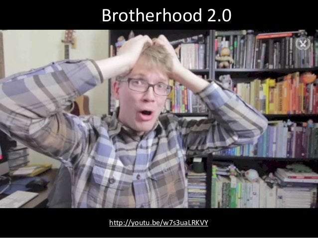 Brotherhood 2.0 http://youtu.be/w7s3uaLRKVY