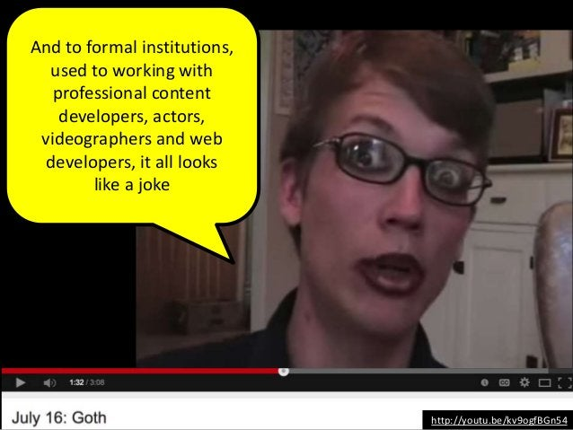 And to formal institutions, used to working with professional content developers, actors, videographers and web developers...