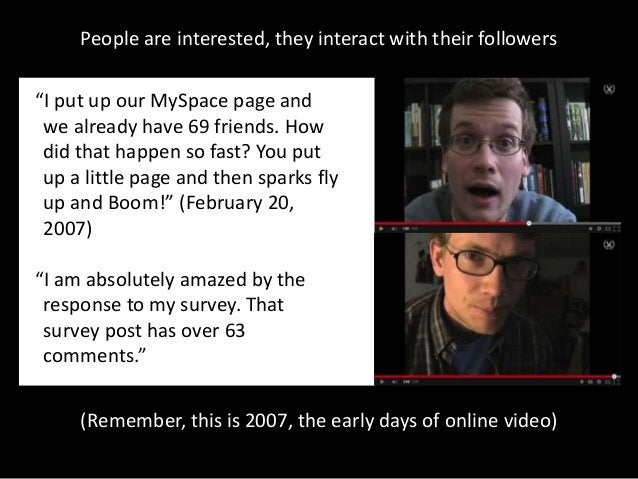 """People are interested, they interact with their followers """"I put up our MySpace page and we already have 69 friends. How d..."""