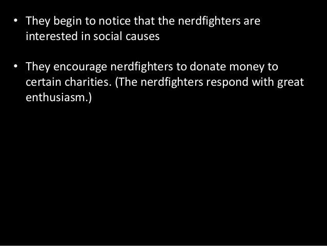 • They begin to notice that the nerdfighters are interested in social causes • They encourage nerdfighters to donate money...