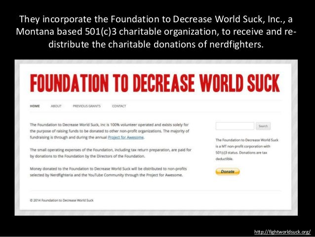 They incorporate the Foundation to Decrease World Suck, Inc., a Montana based 501(c)3 charitable organization, to receive ...