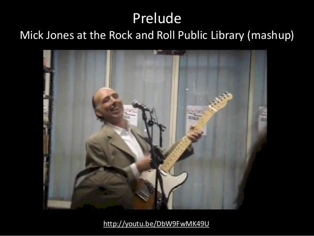 Prelude Mick Jones at the Rock and Roll Public Library (mashup) http://youtu.be/DbW9FwMK49U