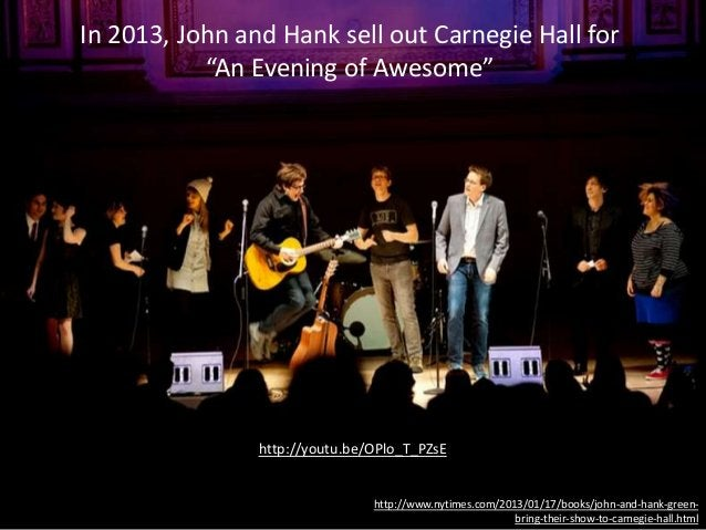 """http://youtu.be/OPlo_T_PZsE In 2013, John and Hank sell out Carnegie Hall for """"An Evening of Awesome"""" http://www.nytimes.c..."""