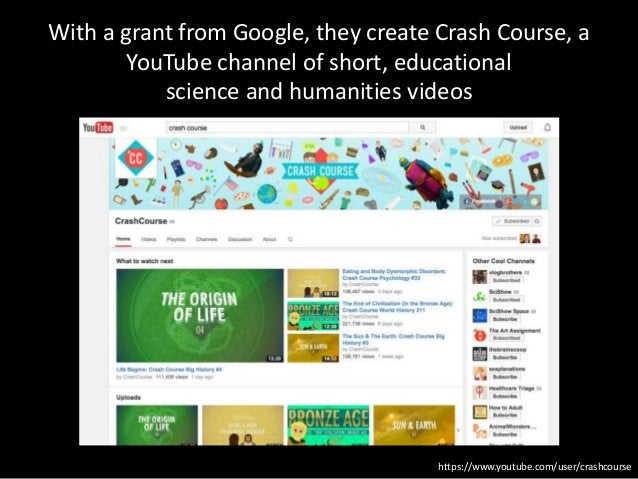 https://www.youtube.com/user/crashcourse With a grant from Google, they create Crash Course, a YouTube channel of short, e...