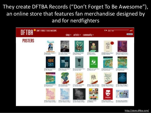 """They create DFTBA Records (""""Don't Forget To Be Awesome""""), an online store that features fan merchandise designed by and fo..."""