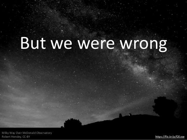 https://flic.kr/p/f2Ezoe Milky Way Over McDonald Observatory Robert Hensley, CC-BY But we were wrong