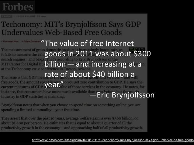 """http://www.forbes.com/sites/ericsavitz/2012/11/12/techonomy-mits-brynjolfsson-says-gdp-undervalues-free-goods/ """"The value ..."""