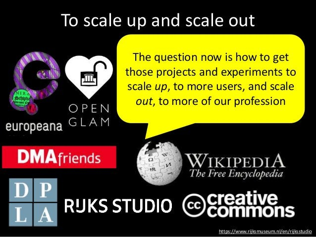 To scale up and scale out https://www.rijksmuseum.nl/en/rijksstudio The question now is how to get those projects and expe...