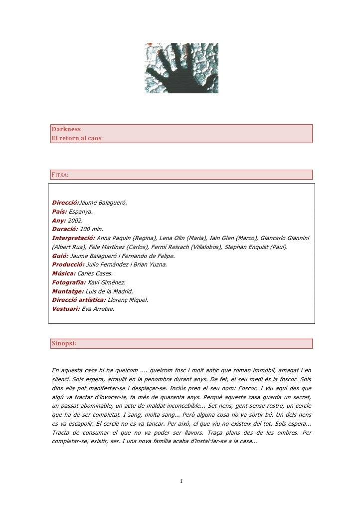 DarknessEl retorn al caosFITXA:Direcció:Jaume Balagueró.País: Espanya.Any: 2002.Duració: 100 min.Interpretació: Anna Paqui...