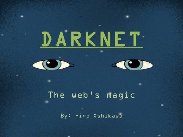 DARKNET The web's magic By: Hiro Oshikawa