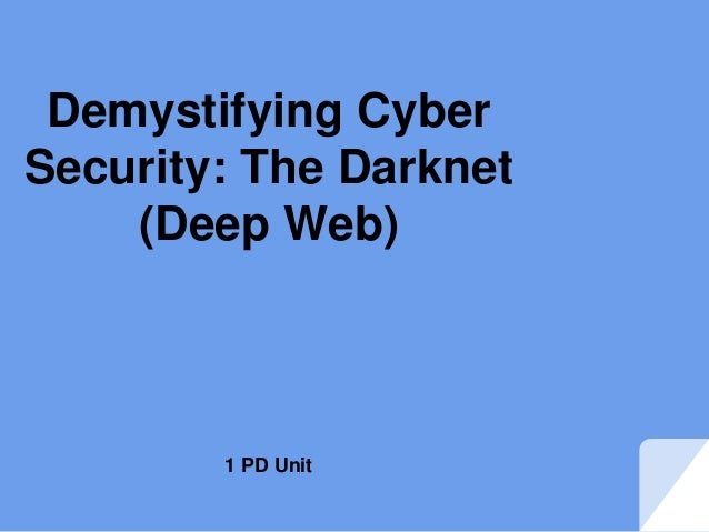 Demystifying Cyber Security: The Darknet (Deep Web) 1 PD Unit