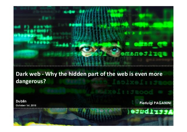 Dublin October 1st, 2015 Pierluigi PAGANINI Dark  web  -‐  Why  the  hidden  part  of  the  web  is ...