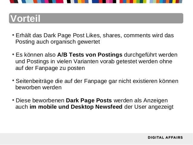 Vorteil●    Erhält das Dark Page Post Likes, shares, comments wird das    Posting auch organisch gewertet●    Es können al...