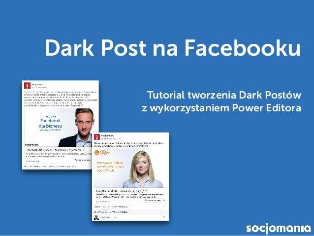 Dark Post na Facebooku Tutorial tworzenia Dark Postów  z wykorzystaniem Power Editora