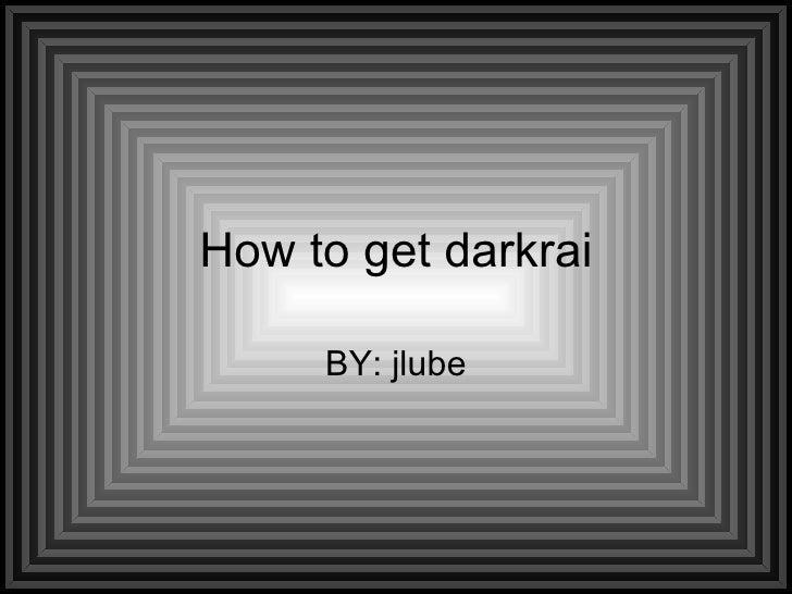 How to get darkrai BY: jlube