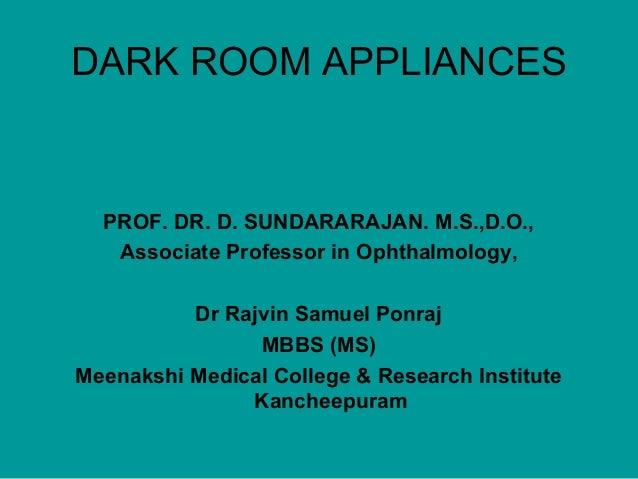 DARK ROOM APPLIANCES  PROF. DR. D. SUNDARARAJAN. M.S.,D.O., Associate Professor in Ophthalmology, Dr Rajvin Samuel Ponraj ...