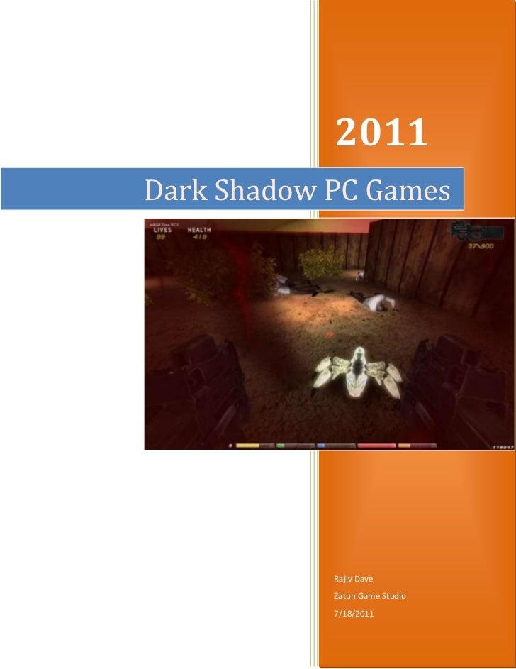 Dark Shadow PC Games2011Rajiv DaveZatun Game Studio7/18/2011rightcenter<br />Dark Shadow – PC Game <br />As the protagonis...