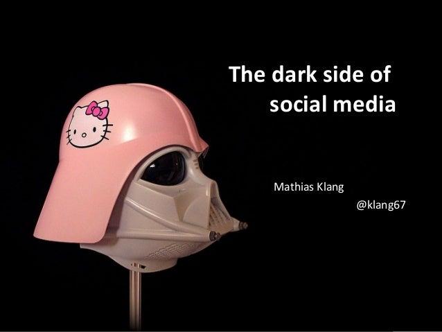 The dark side ofsocial mediaMathias Klang@klang67