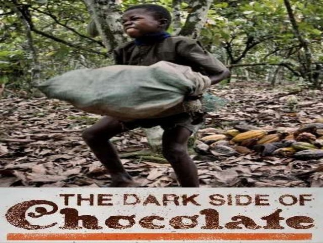 the dark side of chocolate essay I used to love willy wonka and the chocolate factory, the 1971 movie starring gene wilder before vcr's, dvd players, on-demand, and streaming video, sometimes you just had to wait for a movie to be broadcast on television so there was a certain amount of anticipation you couldn't just call up any.