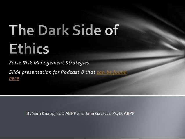 False Risk Management Strategies Slide presentation for Podcast 8 that can be found here By Sam Knapp, EdD ABPP and John G...