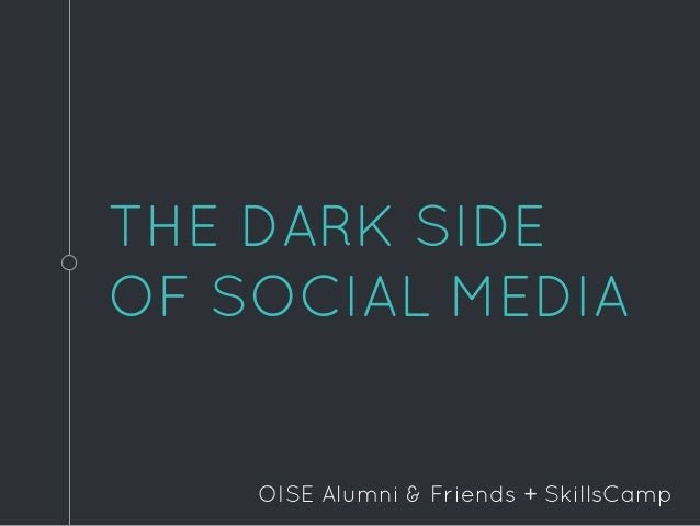THE DARK SIDE OF SOCIAL MEDIA OISE Alumni & Friends + SkillsCamp