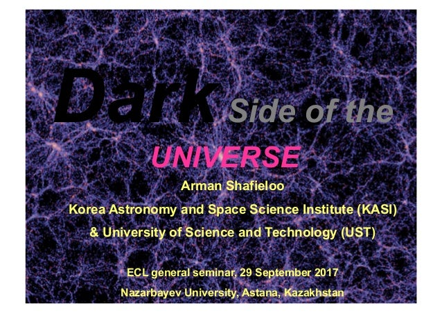 DarkSide of the UNIVERSE Arman Shafieloo Korea Astronomy and Space Science Institute (KASI) & University of Science and Te...
