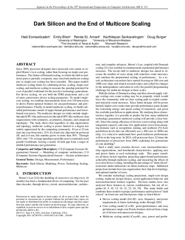 Appears in the Proceedings of the 38th International Symposium on Computer Architecture (ISCA '11) Dark Silicon and the En...
