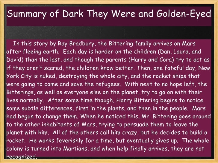 dark they were and golden eyed by In honor of ray bradbury's passing we offer this adaptation of one of his best stories dark they were and golden eyed this story originally aired on the show bradbury 13 on august 10, 1989.