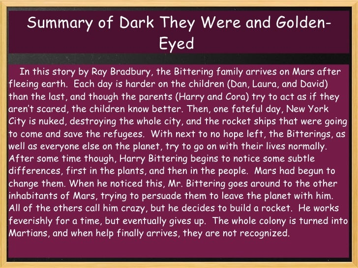 """dark they were and golden eyed essay """" using the short story, """"dark they were, and golden-eyed"""", by ray bradbury as an example, the inclusion of the literary elements characterization, symbolism, and theme, as well as other literary devices: tone and simile contribute to its superiority."""