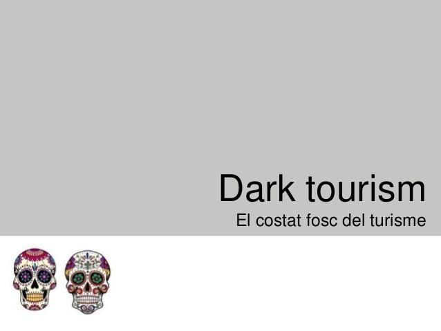 Dark tourism El costat fosc del turisme