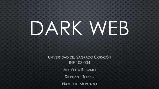DARK WEB UNIVERSIDAD DEL SAGRADO CORAZÓN INF 103 004 ANGÉLICA ROSARIO STEPHANIE TORRES NAYLIBETH MERCADO