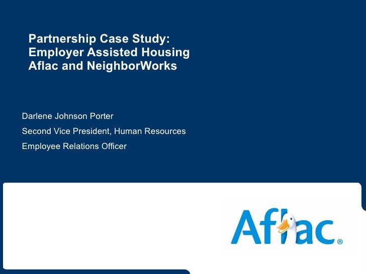 Partnership Case Study:  Employer Assisted Housing Aflac and NeighborWorks Darlene Johnson Porter Second Vice President, H...