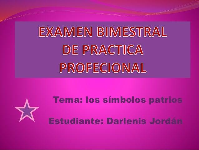Tema: los símbolos patrios Estudiante: Darlenis Jordán