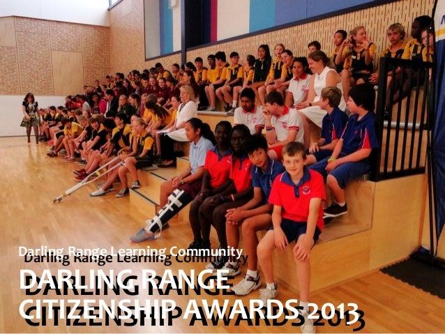 Darling Range Learning Community Darling Range Learning Community  DARLING RANGE DARLING RANGE CITIZENSHIP AWARDS 2013 CIT...