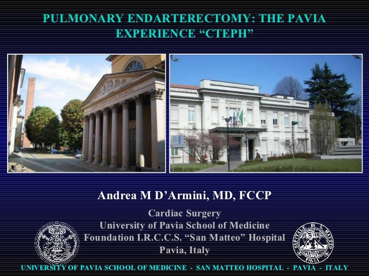 "Andrea M D'Armini, MD, FCCP PULMONARY ENDARTERECTOMY: THE PAVIA EXPERIENCE ""CTEPH"" Cardiac Surgery University of Pavia Sch..."