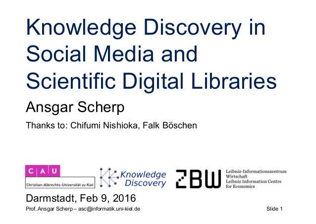 Slide 1Prof. Ansgar Scherp – asc@informatik.uni-kiel.de Knowledge Discovery in Social Media and Scientific Digital Librari...