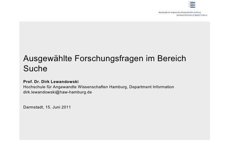 Ausgewählte Forschungsfragen im BereichSucheProf. Dr. Dirk LewandowskiHochschule für Angewandte Wissenschaften Hamburg, De...