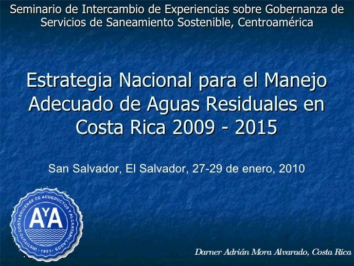 Estrategia Nacional para el Manejo Adecuado de Aguas Residuales en Costa Rica 2009 - 2015 Seminario de Intercambio de Expe...