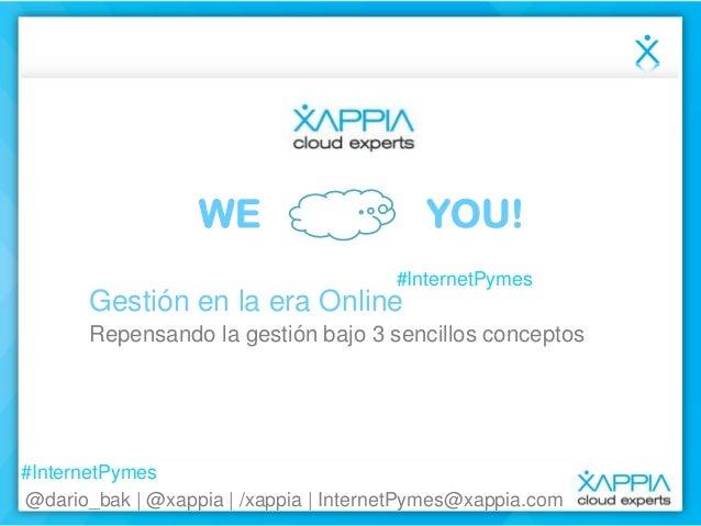 WE  YOU! #InternetPymes  Gestión en la era Online Repensando la gestión bajo 3 sencillos conceptos  #InternetPymes @dario_...