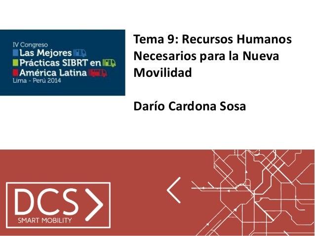 Tema 9: Recursos Humanos Necesarios para la Nueva Movilidad  Darío Cardona Sosa