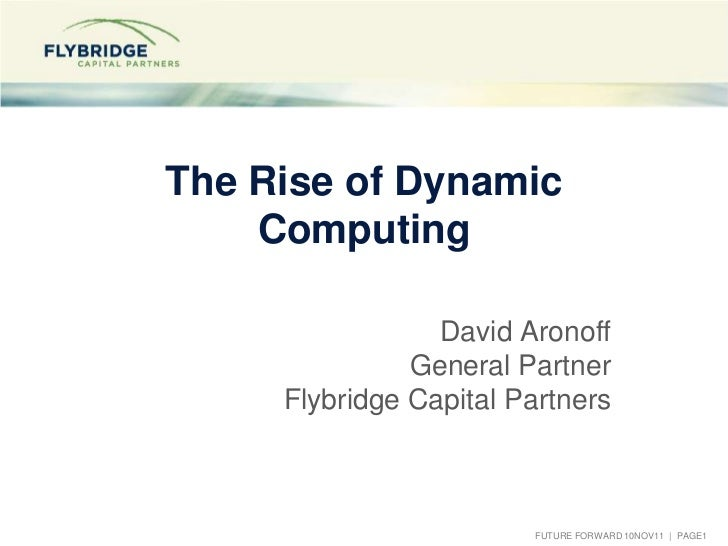 The Rise of Dynamic    Computing                 David Aronoff               General Partner     Flybridge Capital Partner...