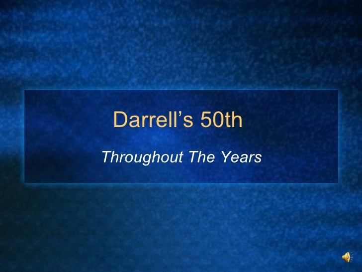 Darrell's 50th  Throughout The Years