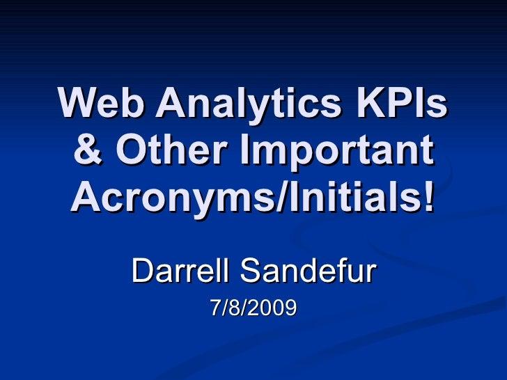 Web Analytics KPIs & Other Important Acronyms/Initials!    Darrell Sandefur         7/8/2009