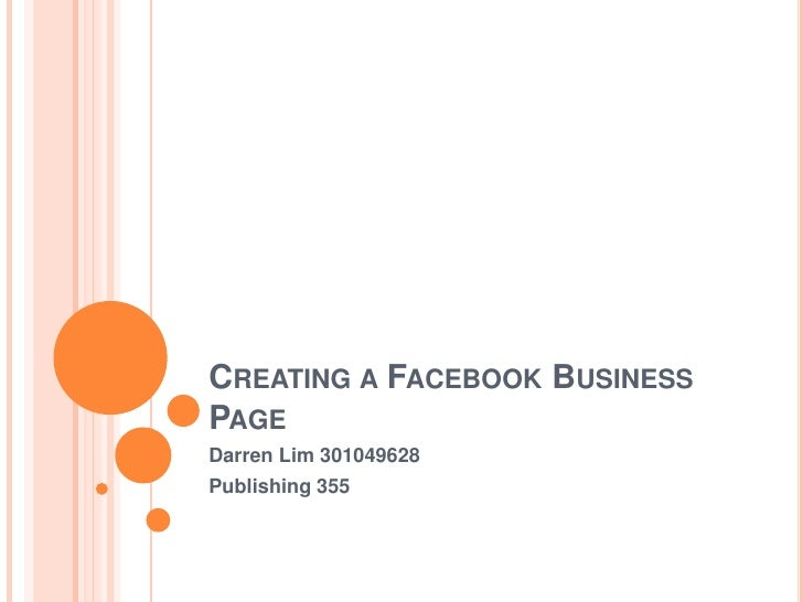 Creating a Facebook Business Page<br />Darren Lim 301049628<br />Publishing 355<br />