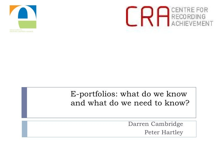 E-portfolios: what do we know  and what do we need to know? Darren Cambridge Peter Hartley