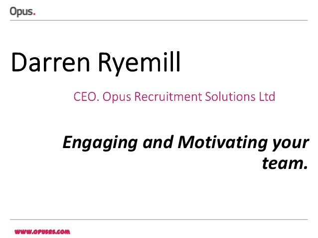Engaging and Motivating your team.  www.opusrs.com